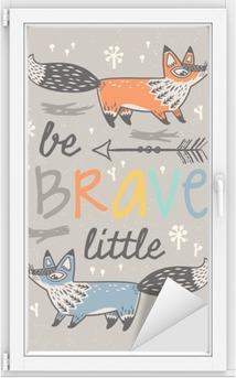 Adesivo per Vetri & Finestre Siate coraggiosi manifesto per i bambini con le volpi in stile cartoon
