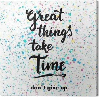 Canvas Grote dingen hebben tijd nodig. Don `t opgeven. Hand getrokken inspiratiecitaat.