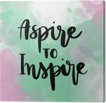 Aspire to inspire inspirational hand lettering message on colorful background Canvas Print