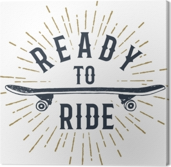 """Hand drawn 90s themed badge with skateboard textured vector illustration and """"Ready to ride"""" inspirational lettering. Canvas Print"""