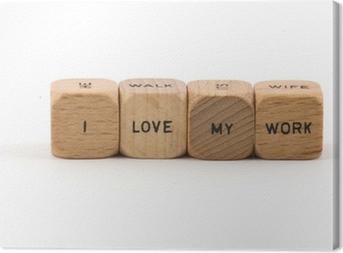 I Love My Work phrase on wood blocks Canvas Print