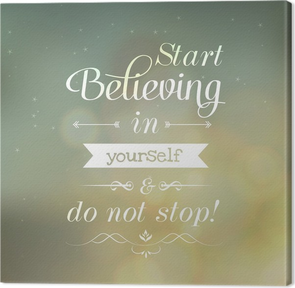 Motivating quotes start believing in yourself and do not stop motivating quotes start believing in yourself and do not stop canvas print solutioingenieria Gallery