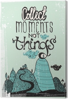 Motivational poster. Collect moment not things Canvas Print