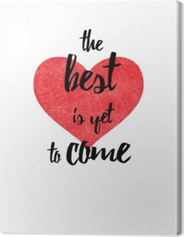 The best is yet to come quote Canvas Print