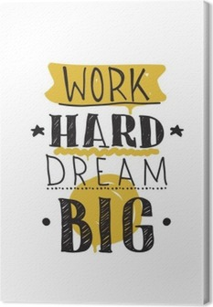 Work hard dream big. Color inspirational vector illustration Canvas Print