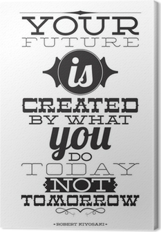 Your future is created by what you do today not tomorrow Canvas Print