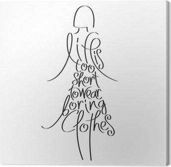 Cuadro en Lienzo Cita de la moda en silueta de la mujer, la vida es demasiado corta como para llevar ropa de moda aburridas, tipografía, caligrafía, tipografía de la moda del vestido, la ropa, la tipografía, la enciclopedia de la moda, historia de la moda
