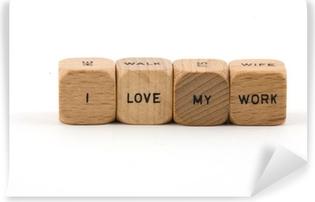 Vinyl Fotobehang Ik houd van Mijn Werk zin op houten blokken