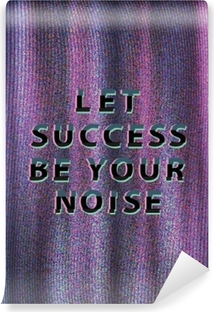 Fotomural Autoadhesivo Let success be your noise