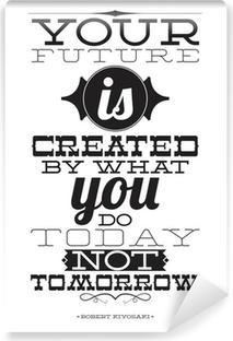 Fototapet av Vinyl Din framtid skapas av vad du gör i dag inte i morgon