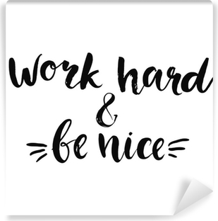Fototapet av Vinyl Work hard and be nice - motivational quote, typography art with