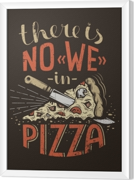 Retro lettering there is no we in pizza on a dark background. Worn grunge texture on a separate layer and can be easily disabled. Framed Canvas