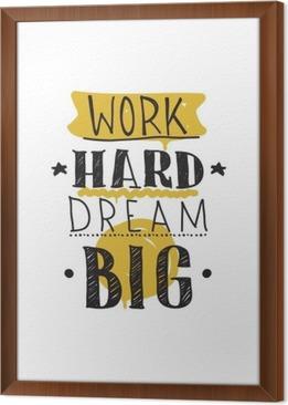 Ingelijst Canvas Werk hard droom groots. Kleur inspirerende vector illustratie