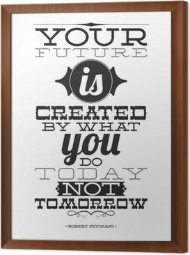 Innrammet lerret Din fremtid er opprettet av det du gjør i dag ikke i morgen
