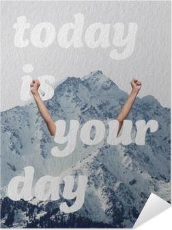 Today is your day Itsestäänkiinnittyvä juliste
