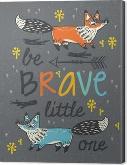 Leinwandbild Seien Sie mutig Plakat für Kinder mit Füchsen im Cartoon-Stil