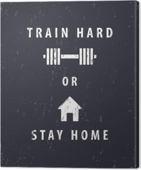 Obraz na Plátně Tvrdě trénovat, nebo zůstat doma, tričko, plakát design, vektorové ilustrace