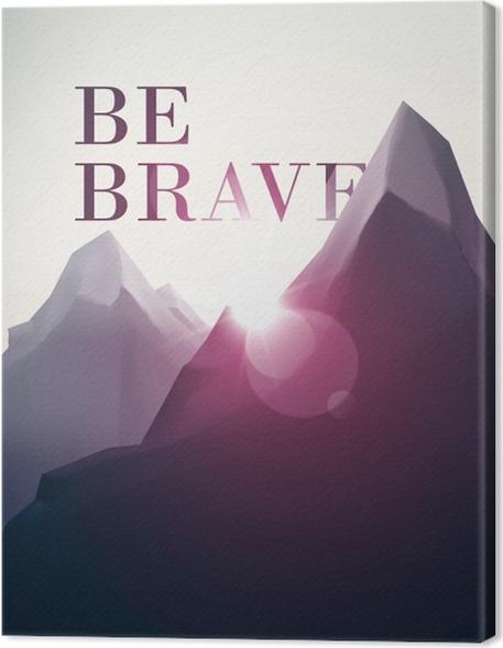 Obraz na płótnie Be brave - Motywacyjne