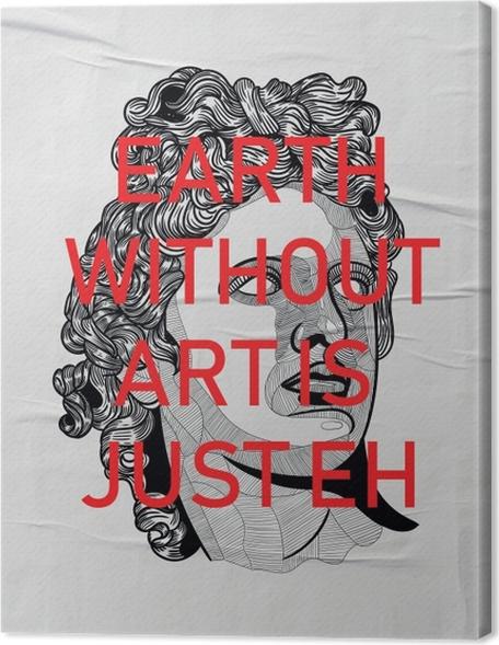 Obraz na płótnie Bearth without art is just Eh - Motywacyjne