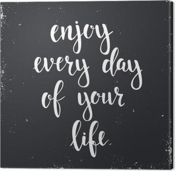 Obraz na płótnie Ciesz się każdego dnia swojego życia.