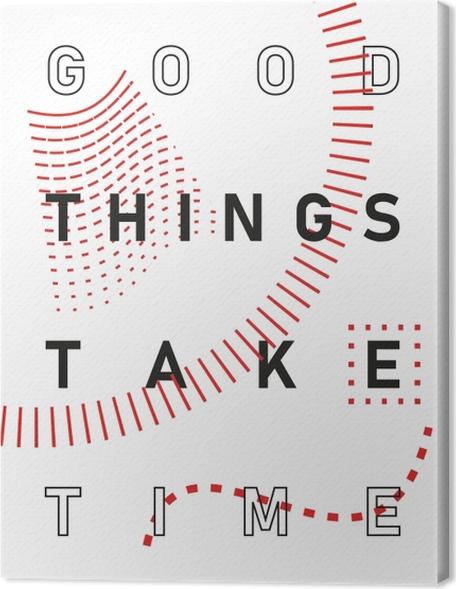 Obraz na płótnie Dobre rzeczy wymagają czasu. - Motywacyjne