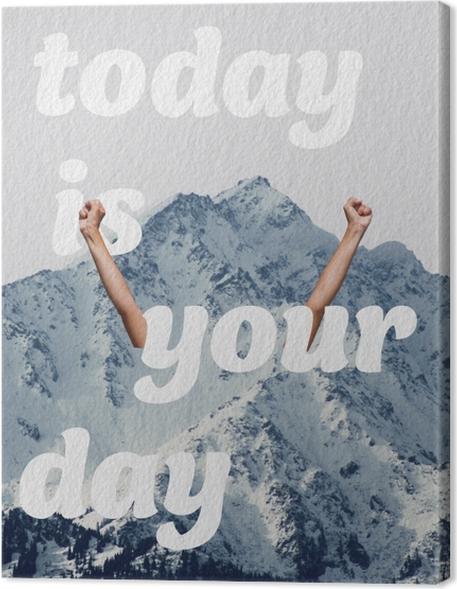 Obraz na płótnie Dziś jest twój dzień - Motywacyjne
