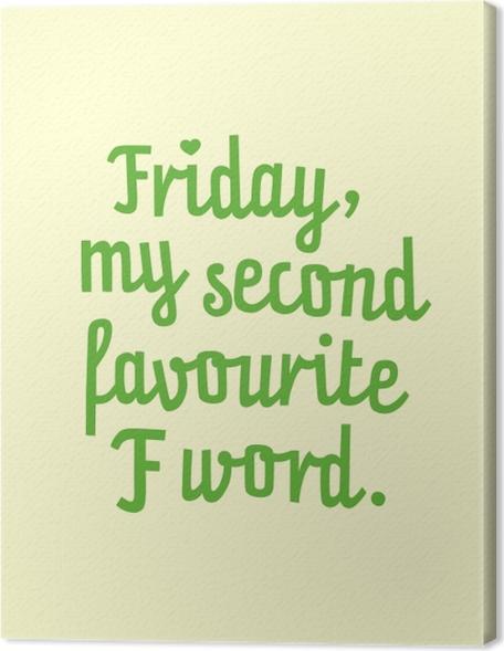 Obraz na płótnie Friday, my second favourite F word. - Demotywacyjne
