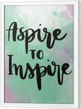 Rámovaný obraz na plátně Aspirují na inspirovat inspirující ruční písmo zprávu na barevné pozadí