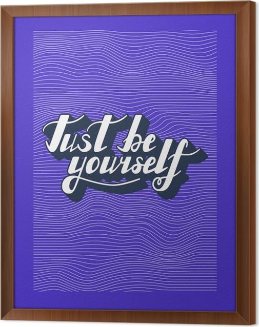 Obraz na płótnie w ramie Just be yourself - Motywacyjne