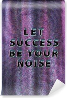 Papier peint autocollant Let success be your noise