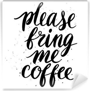 Papier Peint Vinyle S'il vous plaît, apportez-moi du café