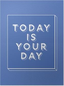 Plakat Dziś jest twój dzień