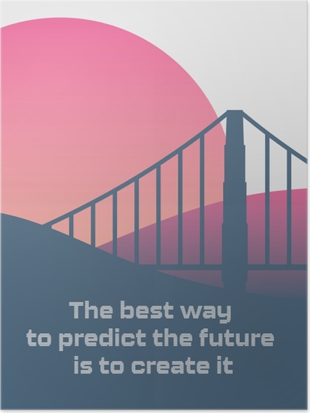 Plakat Najlepszym sposobem przewidywania przyszłości jest jej tworzenie. - Motywacyjne