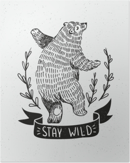 """Plakát Ručně tažený medvěd. vektorové ilustrace náčrtu se stylovým nápisem """"zůstat divoký""""."""