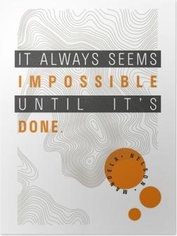 Plakat Wszystko wydaje się niemożliwe, dopóki tego nie zrobimy. - Nelson Mandela