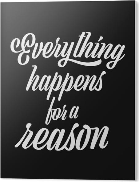 Plexiglas Print Alles gebeurt met een reden -