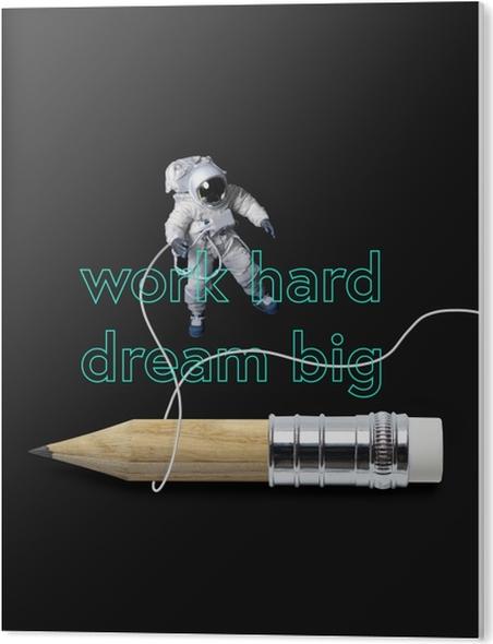 Plexiglas Print Werk hard, droom groots -