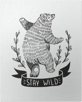 """Poster Hand gezeichneter tanzender Bär. Vektorskizzenillustration mit stilvoller Beschriftung """"bleiben Sie wild""""."""