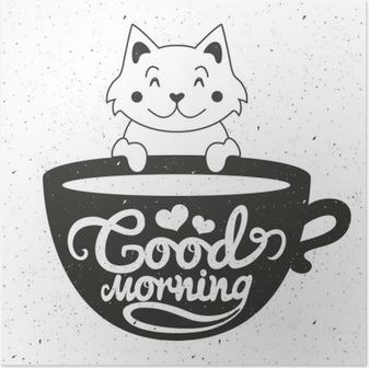 Poster Kahve veya çay bardağı ile sevimli küçük beyaz kedi Vector illustration. Günaydın yazı metni