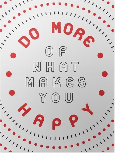 Poster Doe meer van wat je gelukkig maakt -
