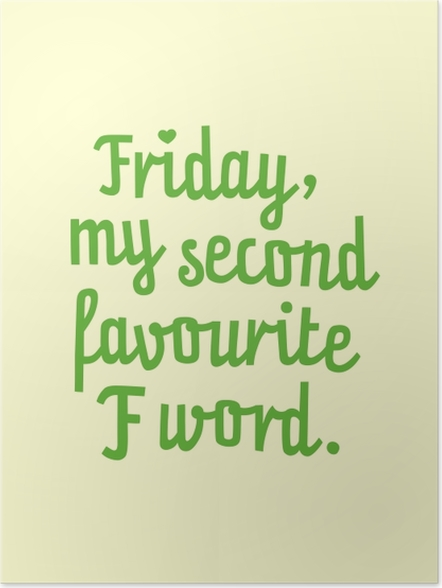Póster Friday, my second favourite F word. -