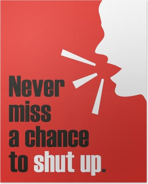 Never miss a chance to shut up. Poster - Demotivational