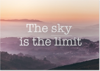 The sky is the limit, foggy mountains background Poster