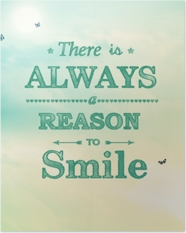 There is always a reason to smile! Poster