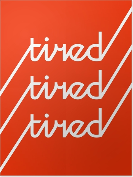 Poster Tired -