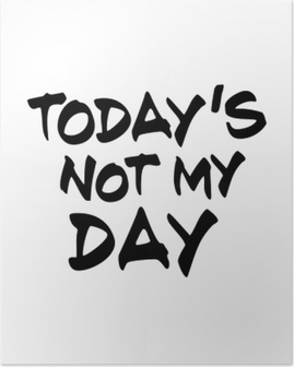 Today's not my day Poster