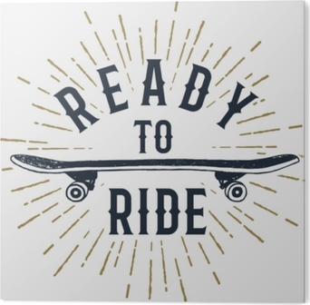 "Hand drawn 90s themed badge with skateboard textured vector illustration and ""Ready to ride"" inspirational lettering. PVC Print"