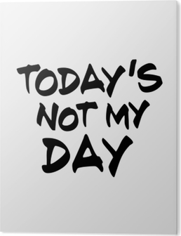 Today's not my day PVC Print