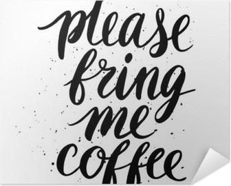 Selbstklebendes Poster Bitte, bringen Sie mir Kaffee