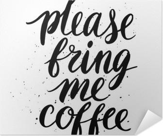 Please, bring me coffee Self-Adhesive Poster